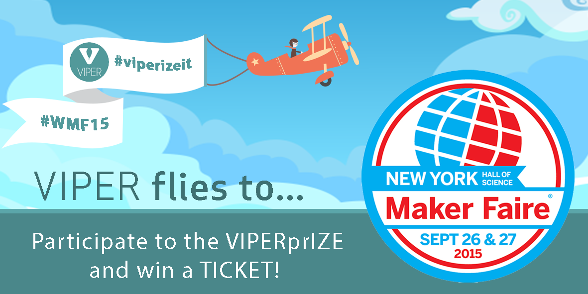 Get the VIPERprIZE and join us at NYC Maker Faire 2015!
