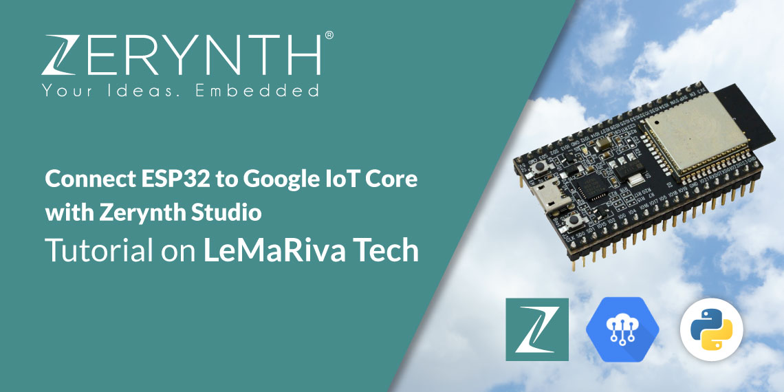 Connect ESP32 to Google IoT Core with Zerynth Studio – tutorial on LeMaRiva Tech