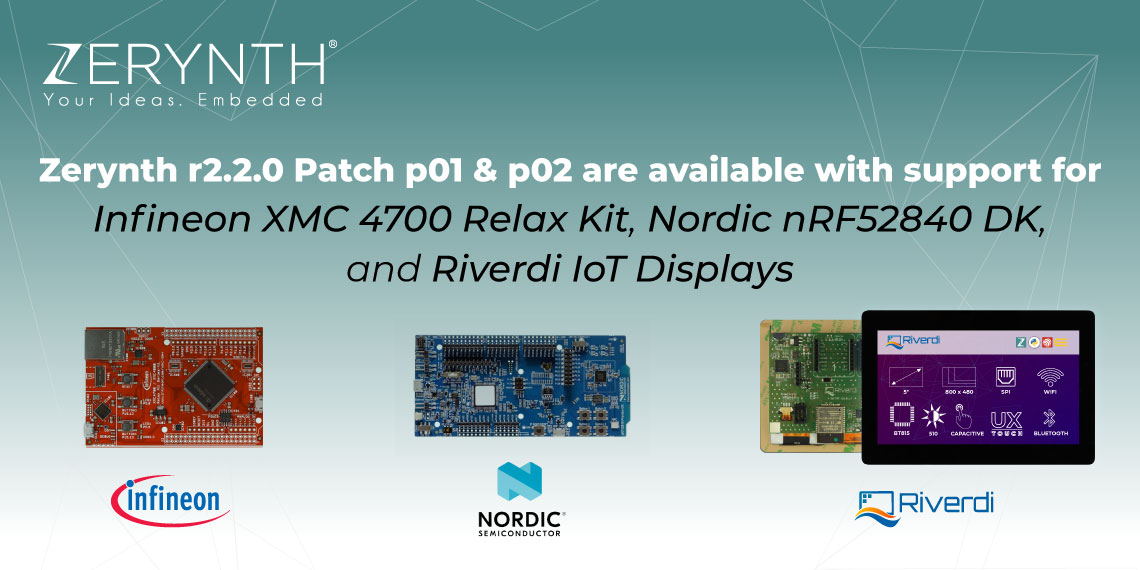Zerynth r2.2.0 Patch p01 & p02 are available with support for Infineon XMC 4700 Relax Kit, Nordic nRF52840 DK and Riverdi IoT Displays