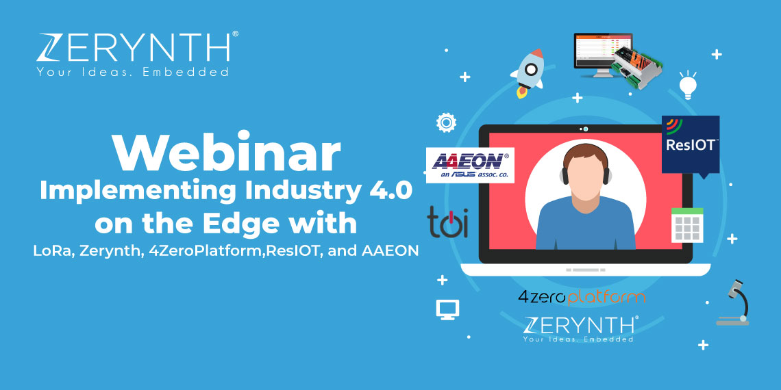 Webinar: Implementing Industry 4.0 on the Edge with LoRa, Zerynth, 4ZeroPlatform, ResIOT, and AAEON