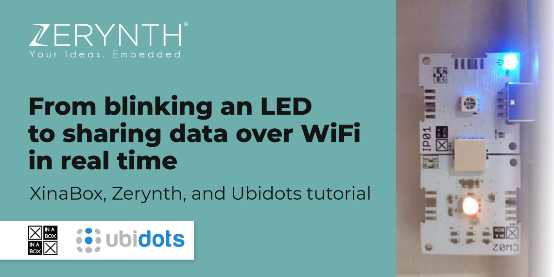 From blinking an LED to sharing data over WiFi in real time – XinaBox, Zerynth, and Ubidots tutorial
