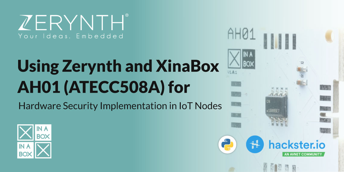 Using Zerynth and XinaBox AH01 (ATECC508A) for Hardware Security Implementation in IoT Nodes