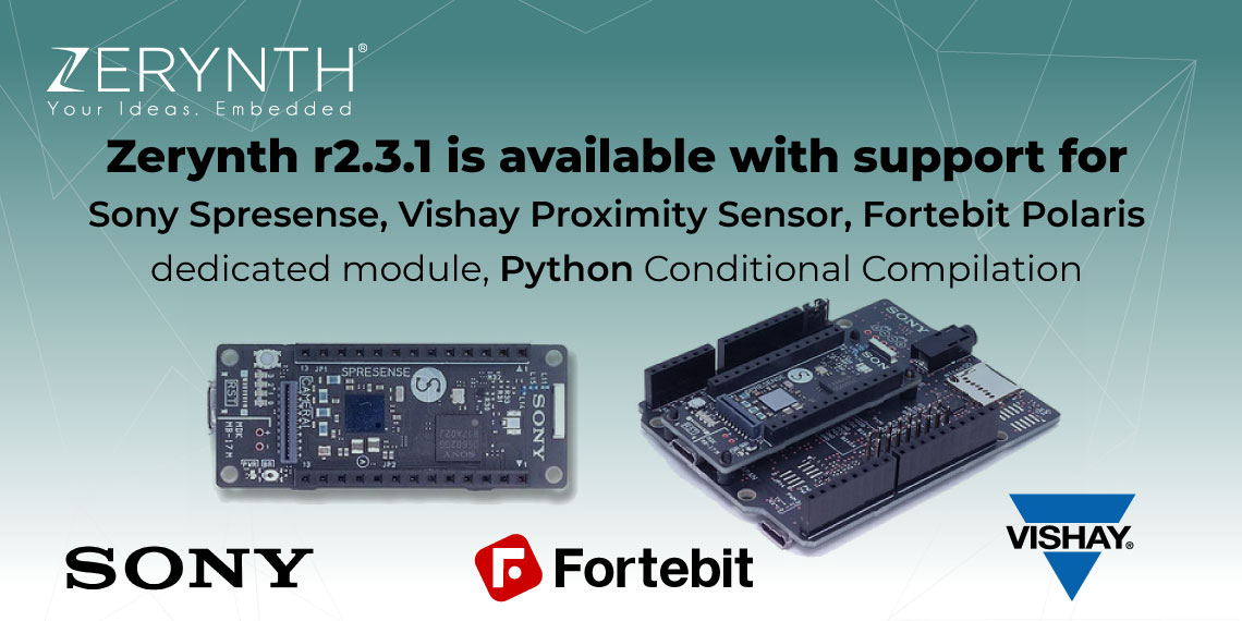 Zerynth r2.3.1 is available with support for: Sony Spresense, Vishay Proximity Sensor, Fortebit Polaris dedicated module, Python Conditional Compilation