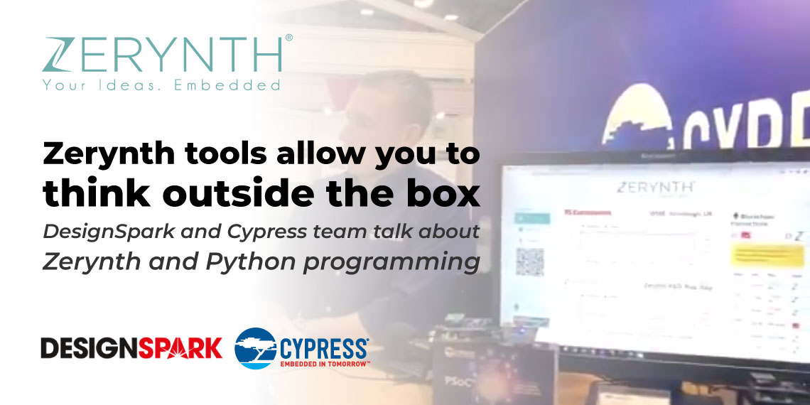 Zerynth tools allow you to think outside the box – DesignSpark and Cypress team talk about Zerynth and Python programming