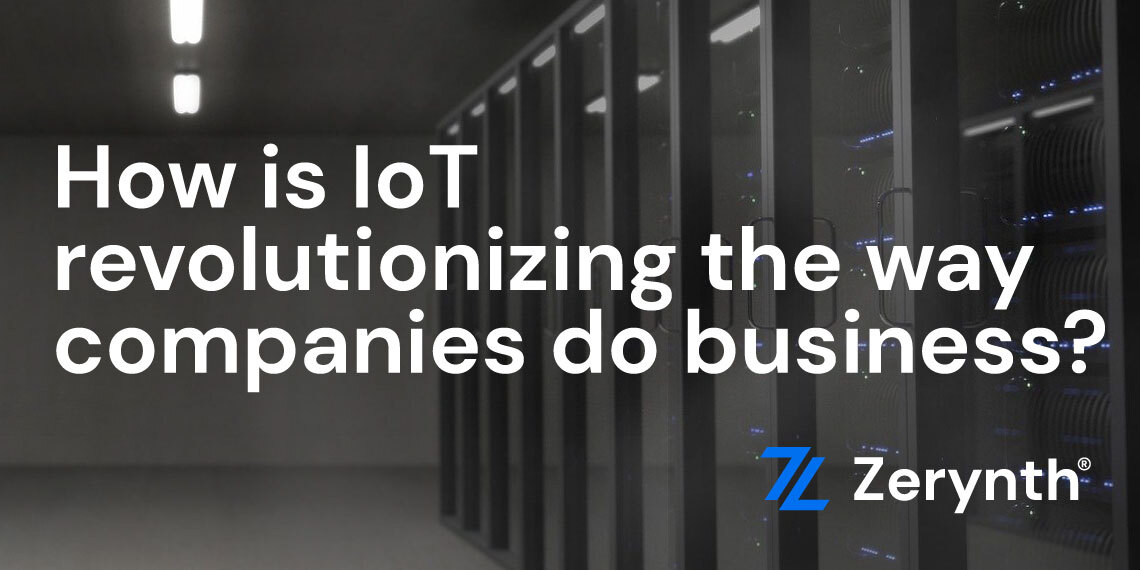 How is IoT revolutionizing business Zerynth post