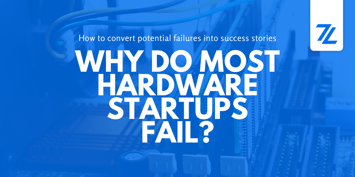 Why do most hardware startups fail